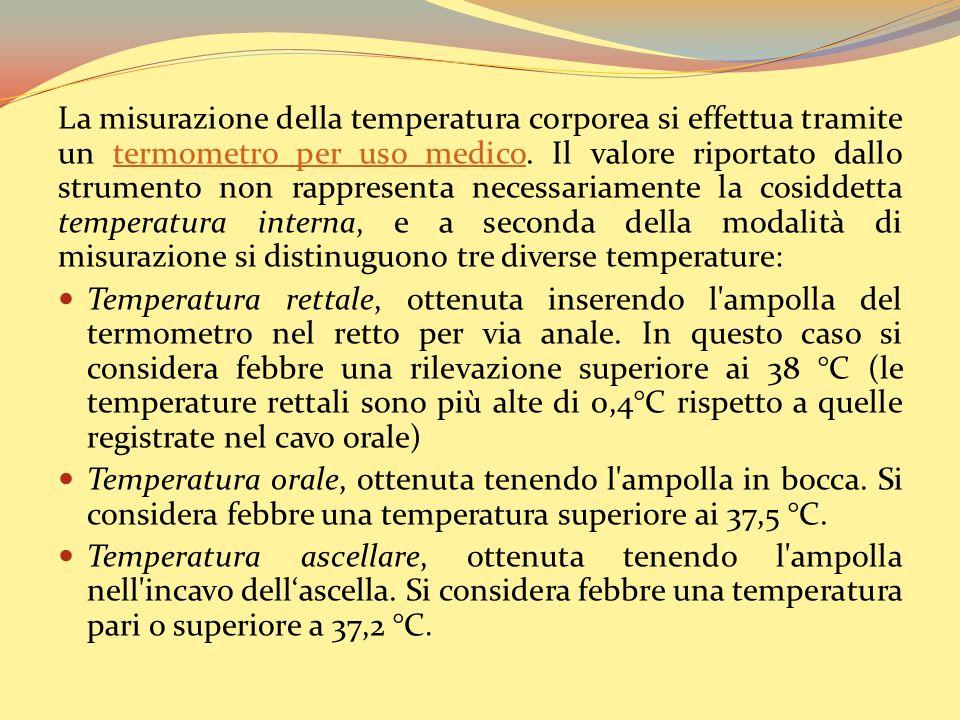La misurazione della temperatura corporea si effettua tramite un termometro per uso medico. Il valore riportato dallo strumento non rappresenta necess