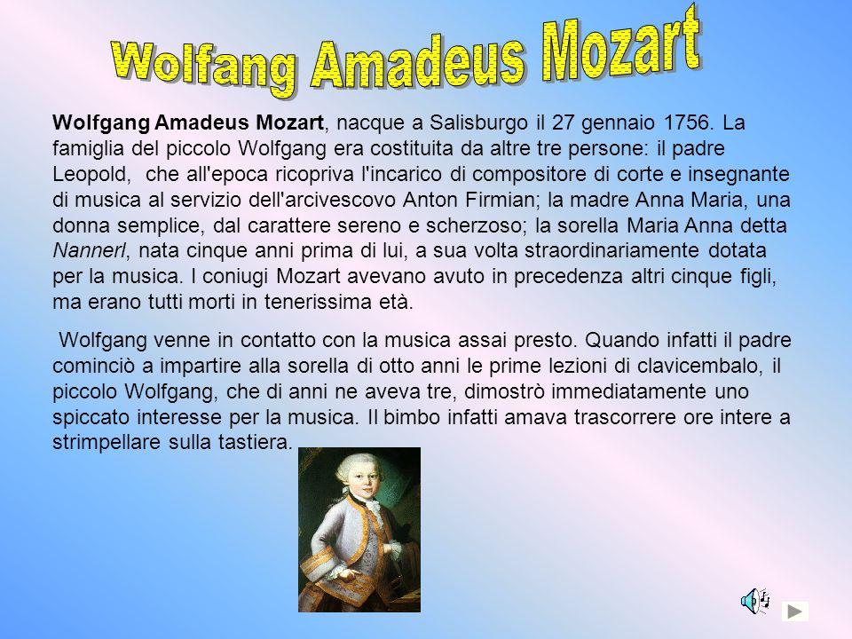 Wolfgang Amadeus Mozart, nacque a Salisburgo il 27 gennaio 1756. La famiglia del piccolo Wolfgang era costituita da altre tre persone: il padre Leopol