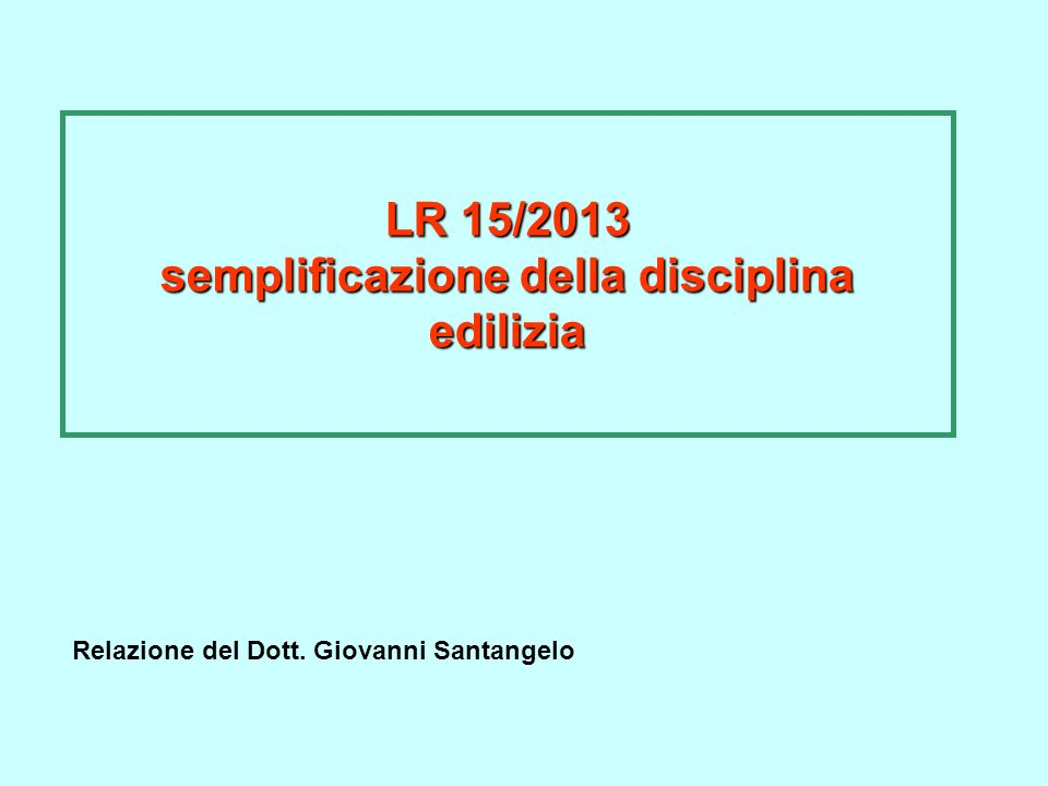 LR 15/2013 semplificazione della disciplina edilizia Relazione del Dott. Giovanni Santangelo