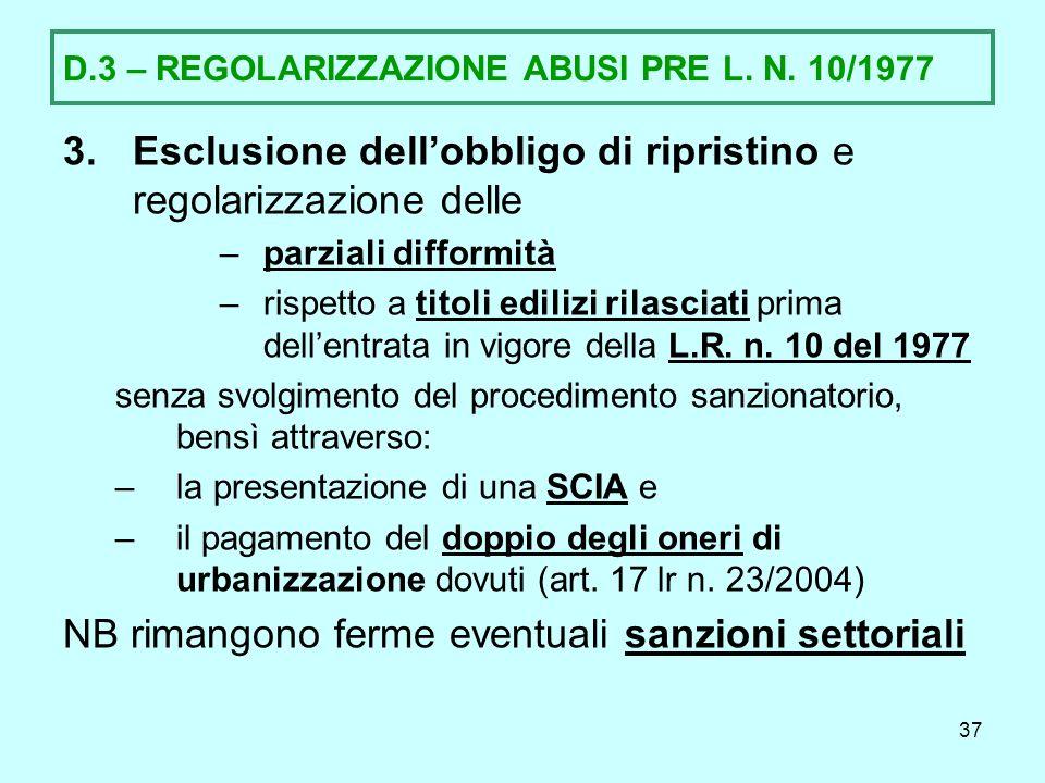37 D.3 – REGOLARIZZAZIONE ABUSI PRE L. N. 10/1977 3.Esclusione dellobbligo di ripristino e regolarizzazione delle –parziali difformità –rispetto a tit