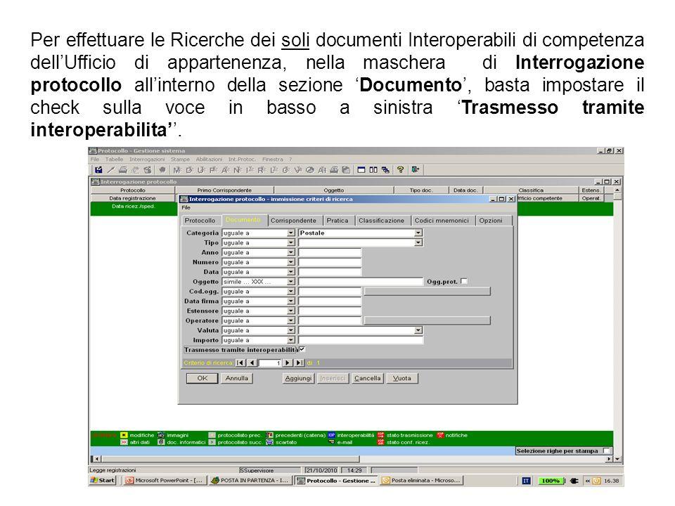 Per effettuare le Ricerche dei soli documenti Interoperabili di competenza dellUfficio di appartenenza, nella maschera di Interrogazione protocollo al