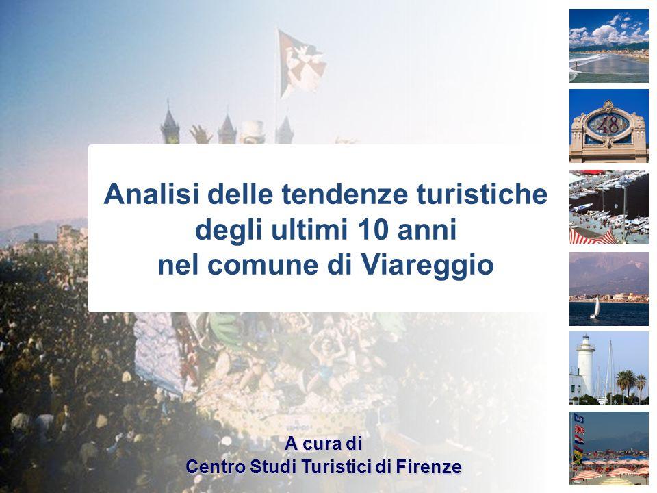 Analisi delle tendenze turistiche degli ultimi 10 anni nel comune di Viareggio A cura di Centro Studi Turistici di Firenze
