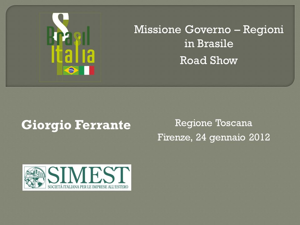 Giorgio Ferrante Regione Toscana Firenze, 24 gennaio 2012 Missione Governo – Regioni in Brasile Road Show