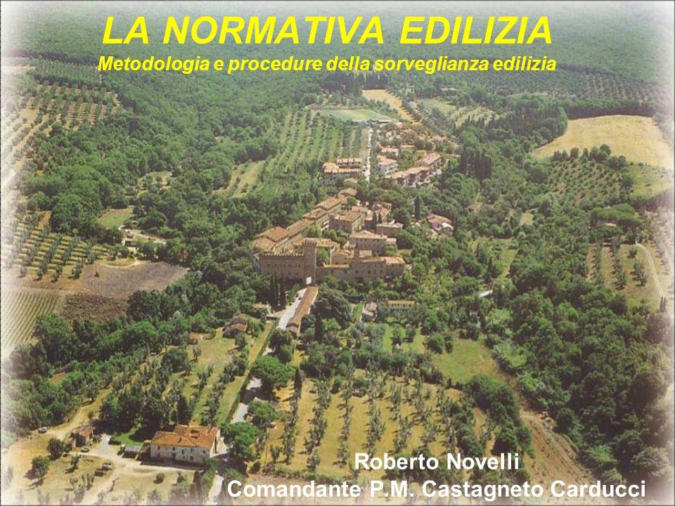 LA NORMATIVA EDILIZIA Metodologia e procedure della sorveglianza edilizia Roberto Novelli Comandante P.M.
