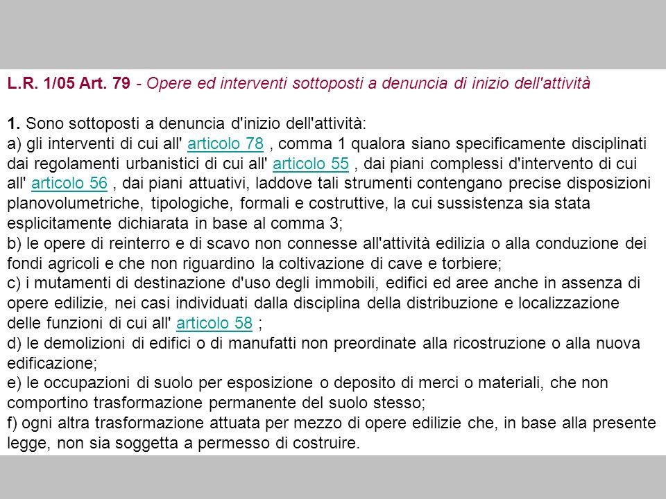 L.R.1/05 Art. 79 - Opere ed interventi sottoposti a denuncia di inizio dell attività 1.