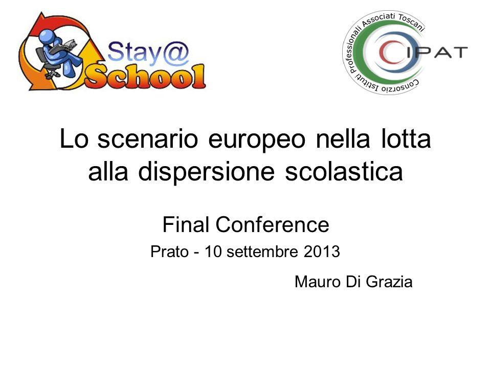 Lo scenario europeo nella lotta alla dispersione scolastica Final Conference Prato - 10 settembre 2013 Mauro Di Grazia