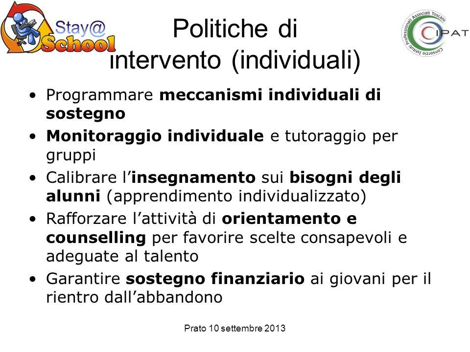 Prato 10 settembre 2013 Politiche di intervento (individuali) Programmare meccanismi individuali di sostegno Monitoraggio individuale e tutoraggio per