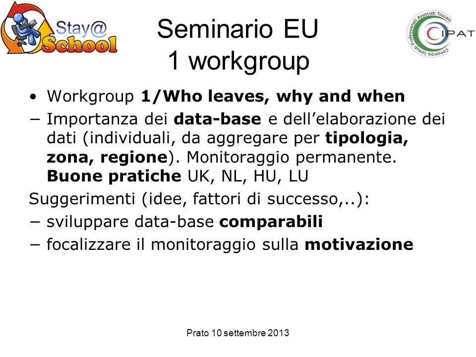 Prato 10 settembre 2013 Seminario EU 1 workgroup Workgroup 1/Who leaves, why and when Importanza dei data-base e dellelaborazione dei dati (individual