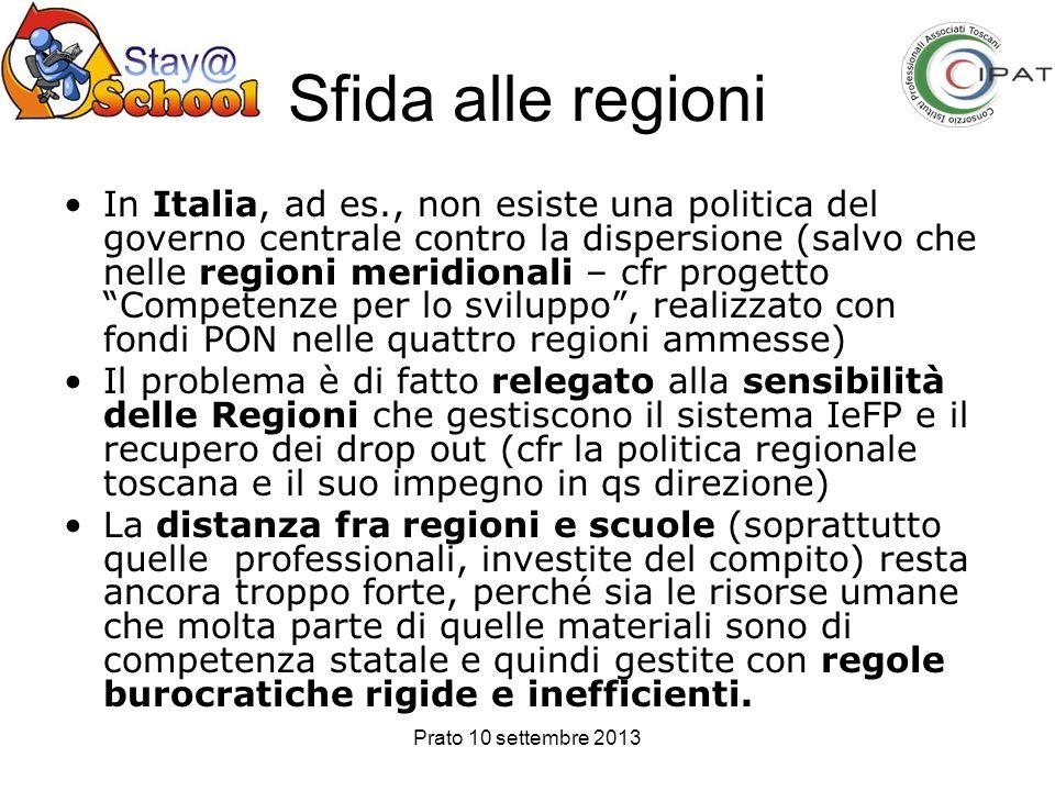 Prato 10 settembre 2013 Sfida alle regioni In Italia, ad es., non esiste una politica del governo centrale contro la dispersione (salvo che nelle regi