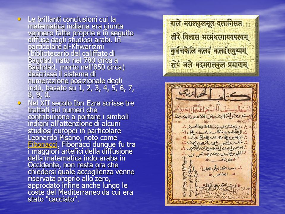 Le brillanti conclusioni cui la matematica indiana era giunta vennero fatte proprie e in seguito diffuse dagli studiosi arabi. In particolare al-Khwar