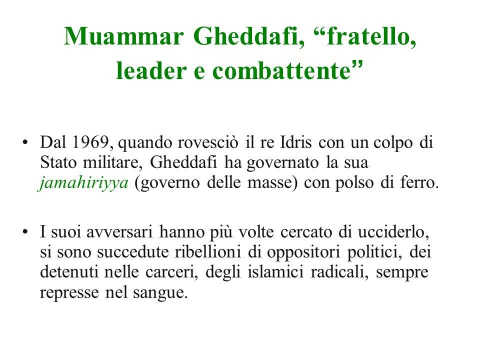Muammar Gheddafi, fratello, leader e combattente Dal 1969, quando rovesciò il re Idris con un colpo di Stato militare, Gheddafi ha governato la sua jamahiriyya (governo delle masse) con polso di ferro.