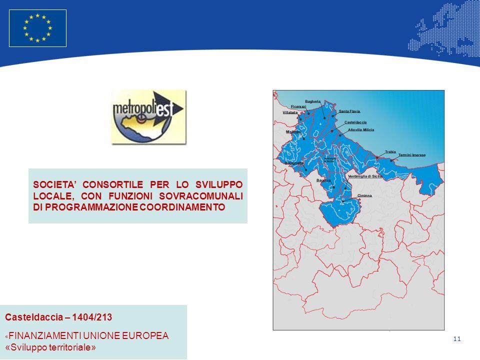 11 Unione Europea Politica regionale – Occupazione, affari sociali e inclusione Casteldaccia – 1404/213 « FINANZIAMENTI UNIONE EUROPEA «Sviluppo territoriale» SOCIETA CONSORTILE PER LO SVILUPPO LOCALE, CON FUNZIONI SOVRACOMUNALI DI PROGRAMMAZIONE COORDINAMENTO