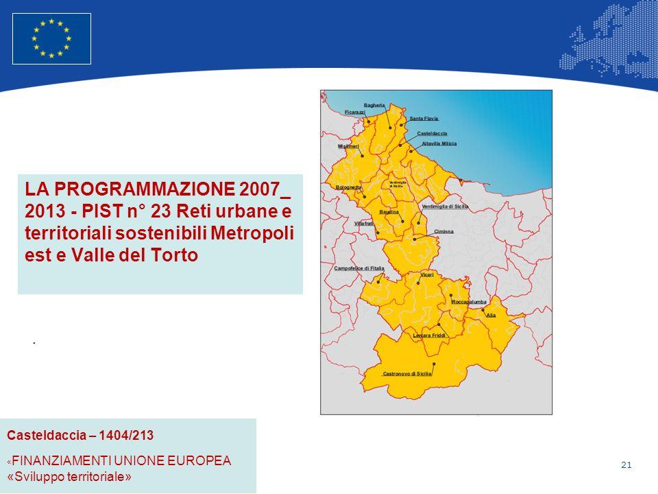 21 Unione Europea Politica regionale – Occupazione, affari sociali e inclusione LA PROGRAMMAZIONE 2007_ 2013 - PIST n° 23 Reti urbane e territoriali sostenibili Metropoli est e Valle del Torto.