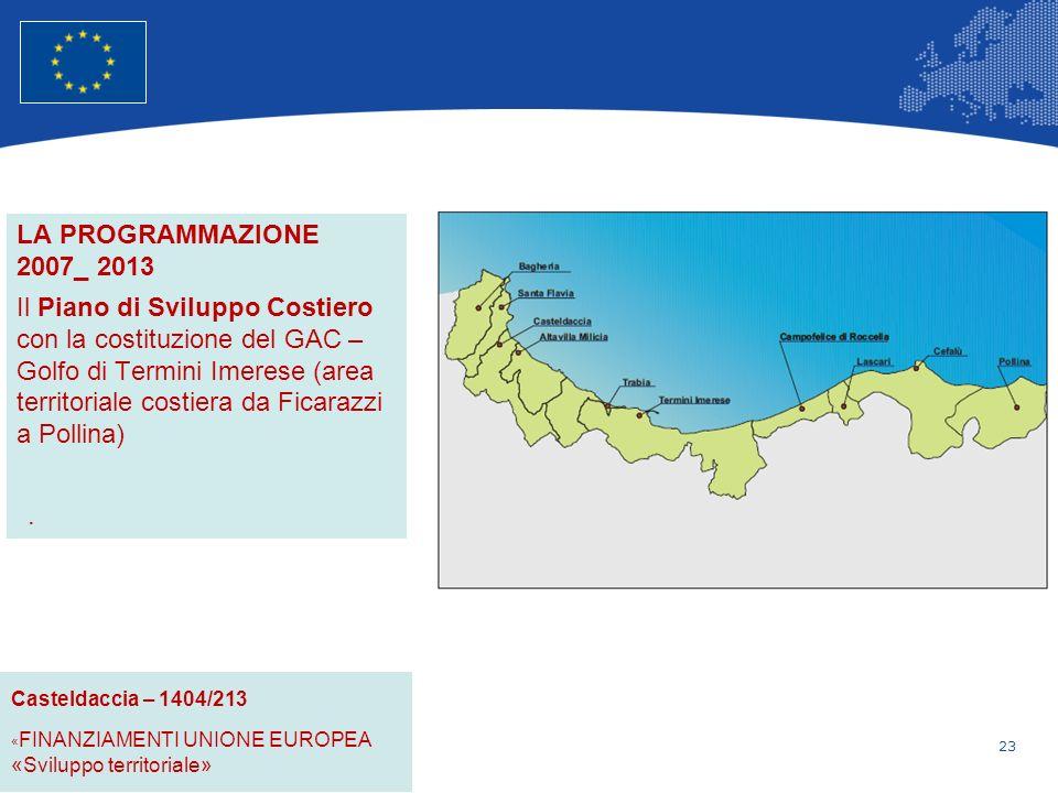 23 Unione Europea Politica regionale – Occupazione, affari sociali e inclusione LA PROGRAMMAZIONE 2007_ 2013 Il Piano di Sviluppo Costiero con la costituzione del GAC – Golfo di Termini Imerese (area territoriale costiera da Ficarazzi a Pollina).