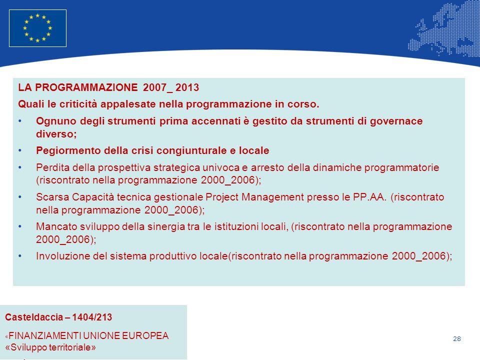 28 Unione Europea Politica regionale – Occupazione, affari sociali e inclusione LA PROGRAMMAZIONE 2007_ 2013 Quali le criticità appalesate nella programmazione in corso.