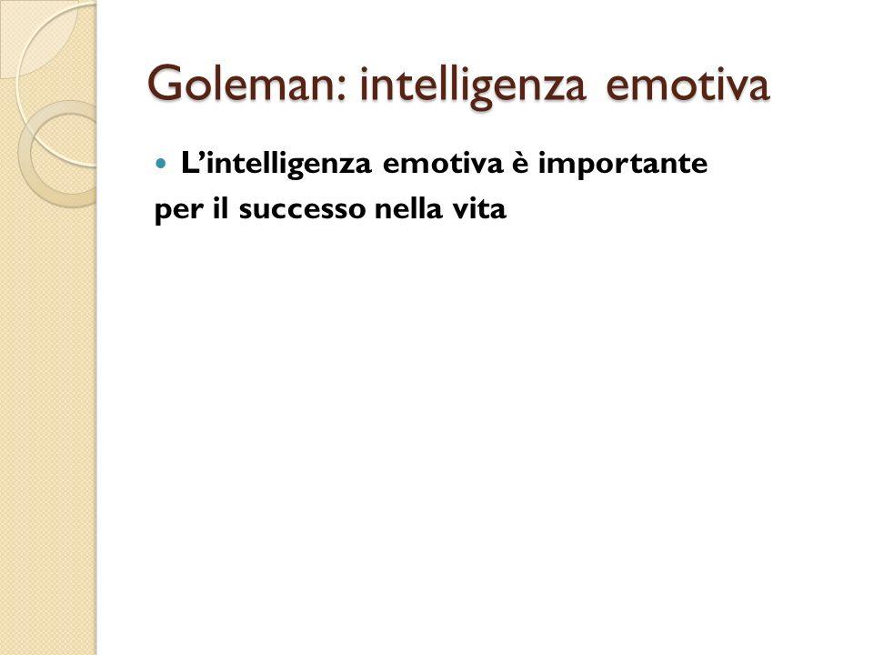 Goleman: intelligenza emotiva Lintelligenza emotiva è importante per il successo nella vita