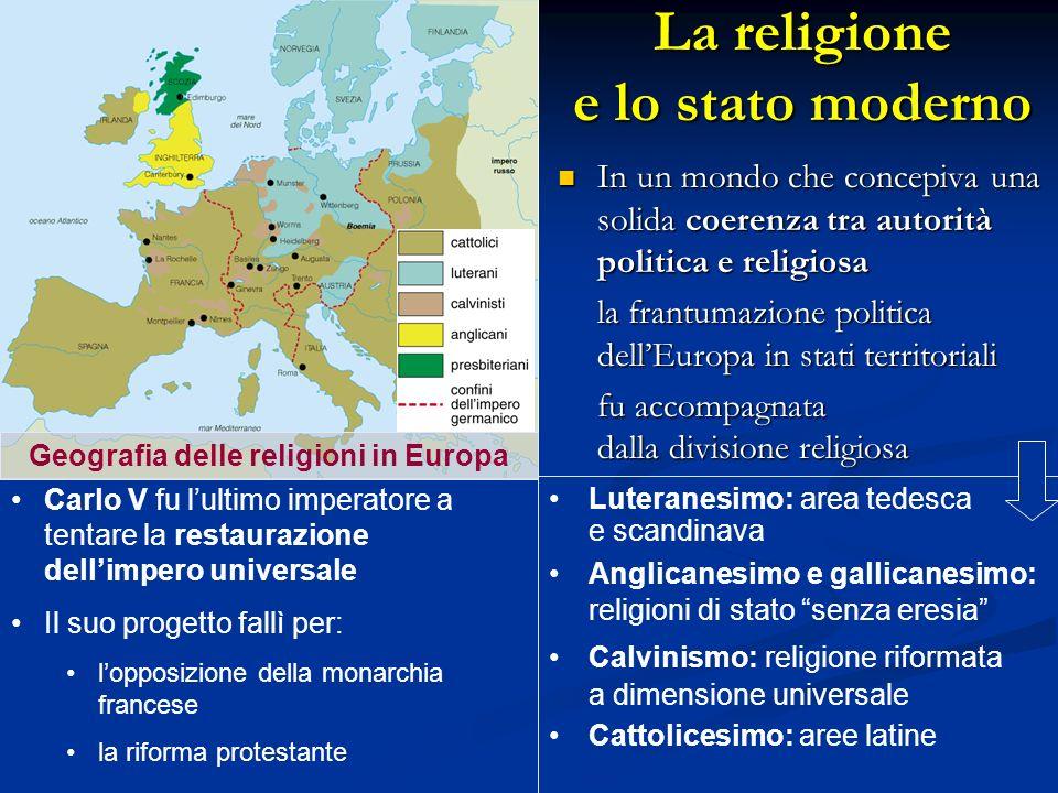 La religione e lo stato moderno In un mondo che concepiva una solida coerenza tra autorità politica e religiosa la frantumazione politica dellEuropa i