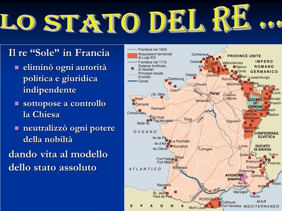 Il re Sole in Francia eliminò ogni autorità politica e giuridica indipendente eliminò ogni autorità politica e giuridica indipendente sottopose a cont
