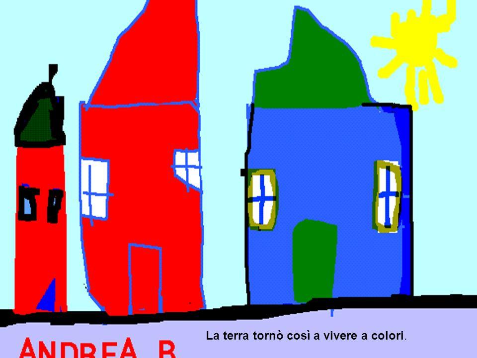 La terra tornò così a vivere a colori.