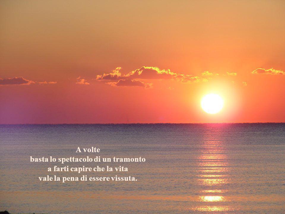 A volte basta lo spettacolo di un tramonto a farti capire che la vita vale la pena di essere vissuta.