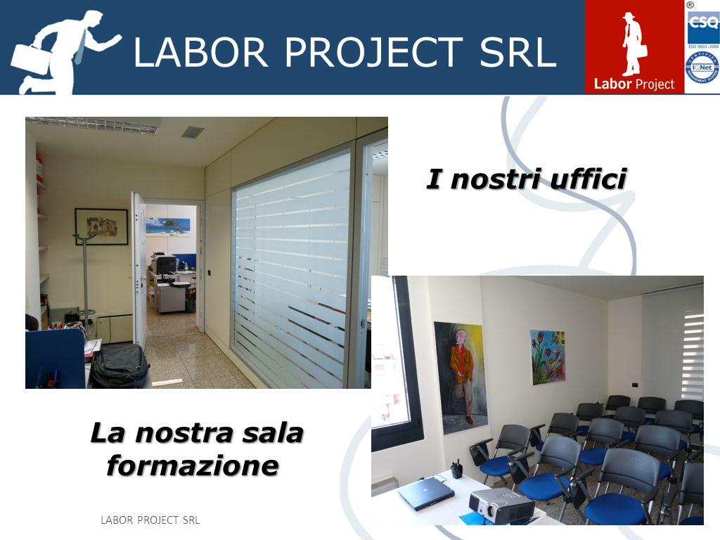 LABOR PROJECT SRL I nostri uffici I nostri uffici La nostra sala formazione La nostra sala formazione