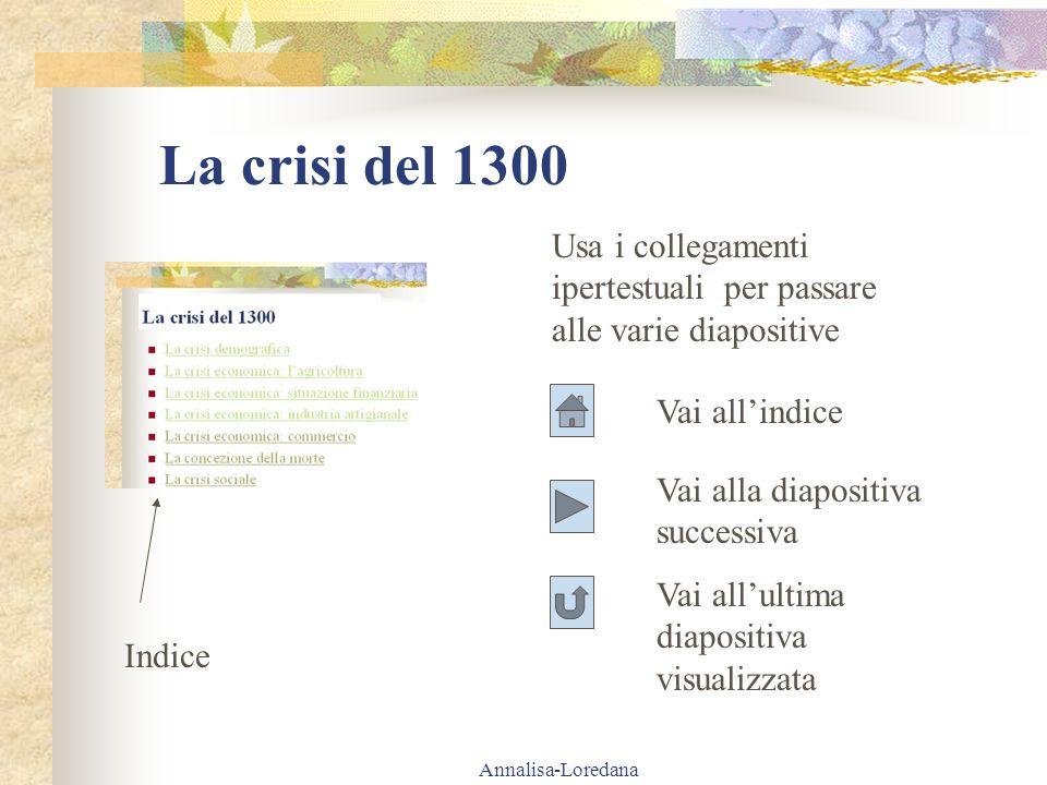 Annalisa-Loredana La crisi del 1300 Usa i collegamenti ipertestuali per passare alle varie diapositive Indice Vai allindice Vai alla diapositiva succe
