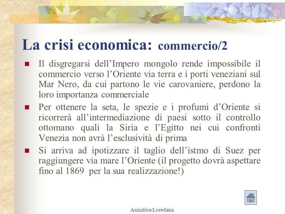 Annalisa-Loredana La crisi economica: commercio/2 Il disgregarsi dellImpero mongolo rende impossibile il commercio verso lOriente via terra e i porti