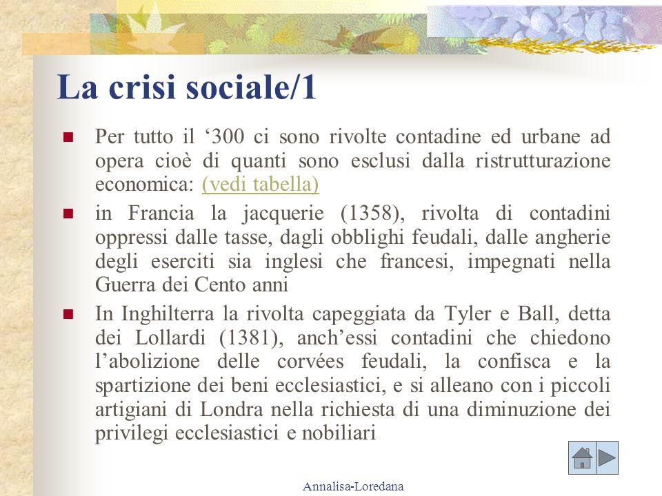 Annalisa-Loredana La crisi sociale/1 Per tutto il 300 ci sono rivolte contadine ed urbane ad opera cioè di quanti sono esclusi dalla ristrutturazione