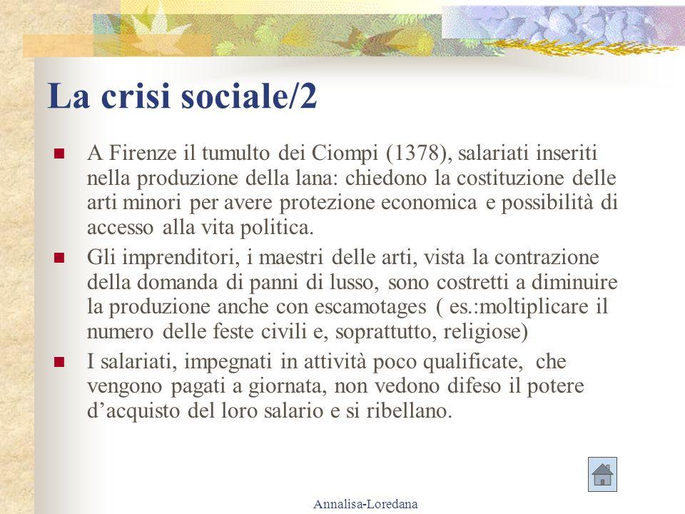 Annalisa-Loredana La crisi sociale/2 A Firenze il tumulto dei Ciompi (1378), salariati inseriti nella produzione della lana: chiedono la costituzione