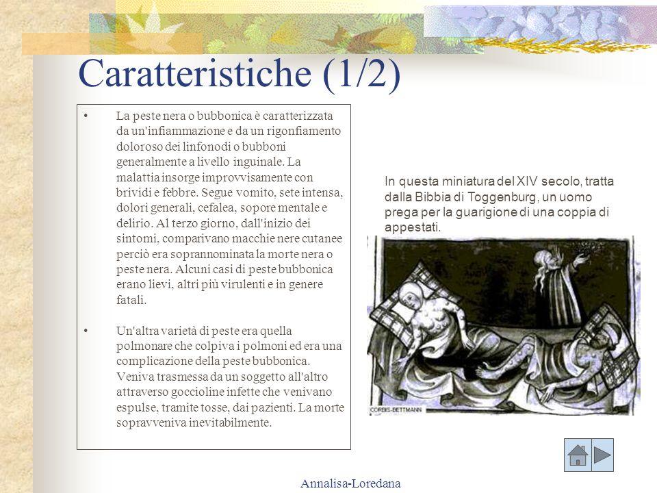 Annalisa-Loredana Caratteristiche (1/2) La peste nera o bubbonica è caratterizzata da un'infiammazione e da un rigonfiamento doloroso dei linfonodi o