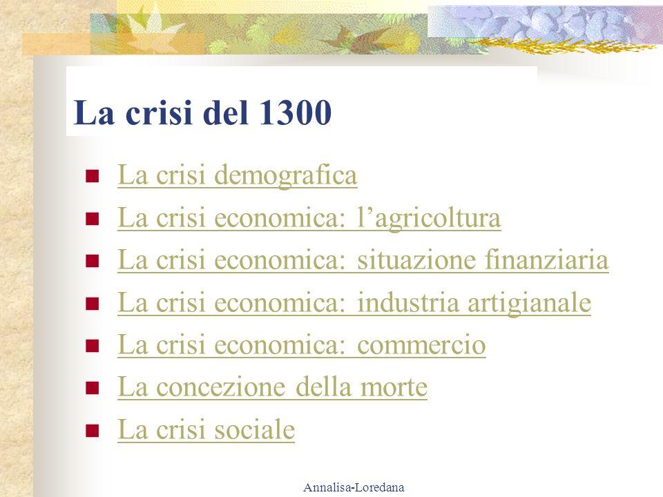 Annalisa-Loredana La crisi del 1300 La crisi demografica La crisi economica: lagricoltura La crisi economica: situazione finanziaria La crisi economic