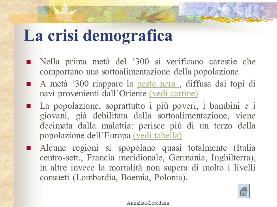 Annalisa-Loredana La crisi demografica Nella prima metà del 300 si verificano carestie che comportano una sottoalimentazione della popolazione A metà