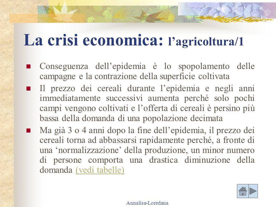 Annalisa-Loredana La crisi economica: lagricoltura/1 Conseguenza dellepidemia è lo spopolamento delle campagne e la contrazione della superficie colti