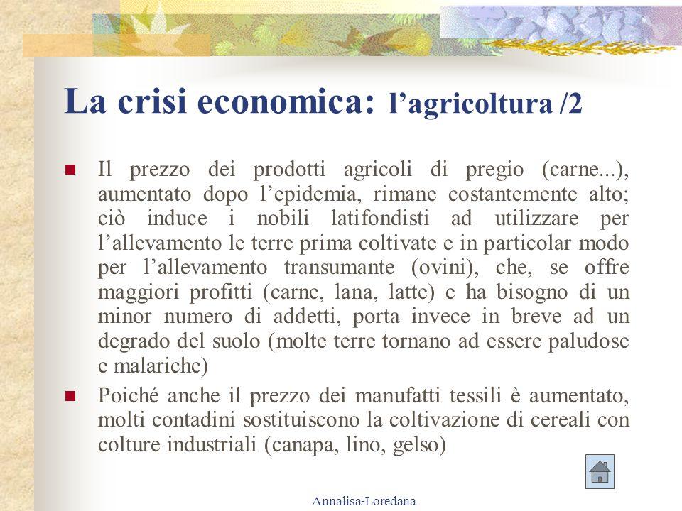 Annalisa-Loredana La crisi economica: lagricoltura /2 Il prezzo dei prodotti agricoli di pregio (carne...), aumentato dopo lepidemia, rimane costantem