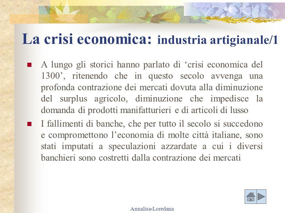Annalisa-Loredana La crisi economica: industria artigianale/1 A lungo gli storici hanno parlato di crisi economica del 1300, ritenendo che in questo s