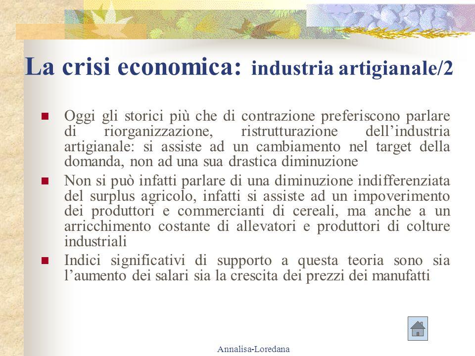 Annalisa-Loredana La crisi economica: industria artigianale/2 Oggi gli storici più che di contrazione preferiscono parlare di riorganizzazione, ristru