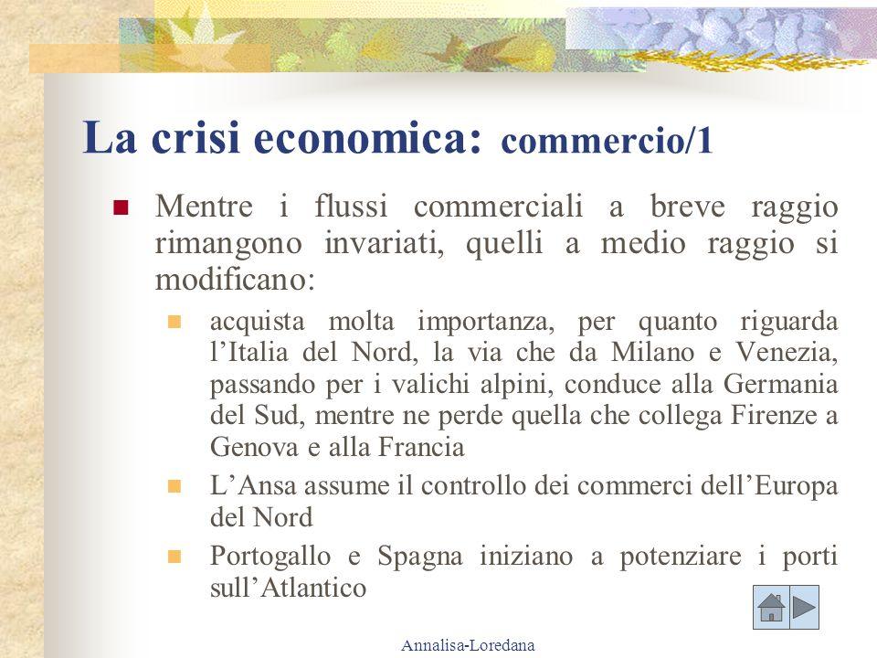 Annalisa-Loredana La crisi economica: commercio/1 Mentre i flussi commerciali a breve raggio rimangono invariati, quelli a medio raggio si modificano: