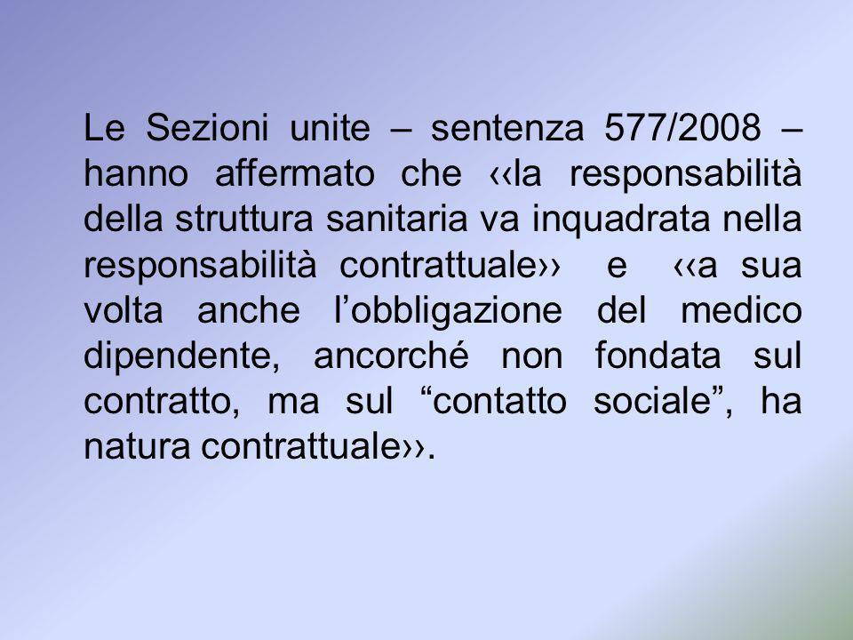 Le Sezioni unite – sentenza 577/2008 – hanno affermato che la responsabilità della struttura sanitaria va inquadrata nella responsabilità contrattuale