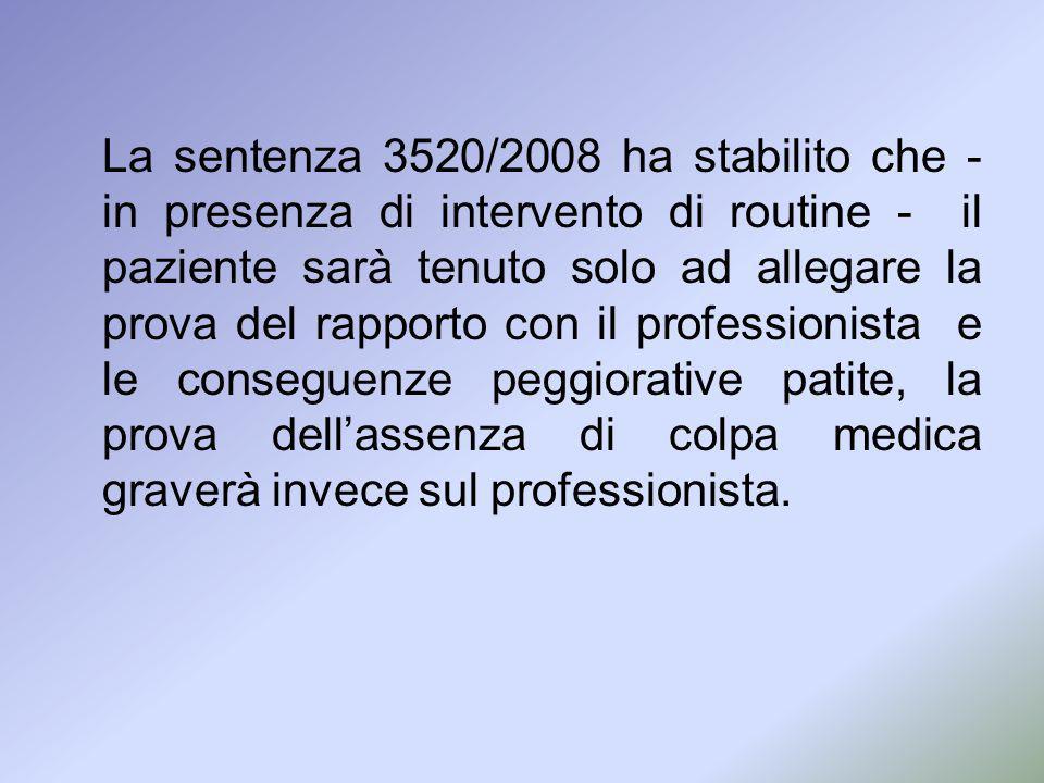 La sentenza 3520/2008 ha stabilito che - in presenza di intervento di routine - il paziente sarà tenuto solo ad allegare la prova del rapporto con il