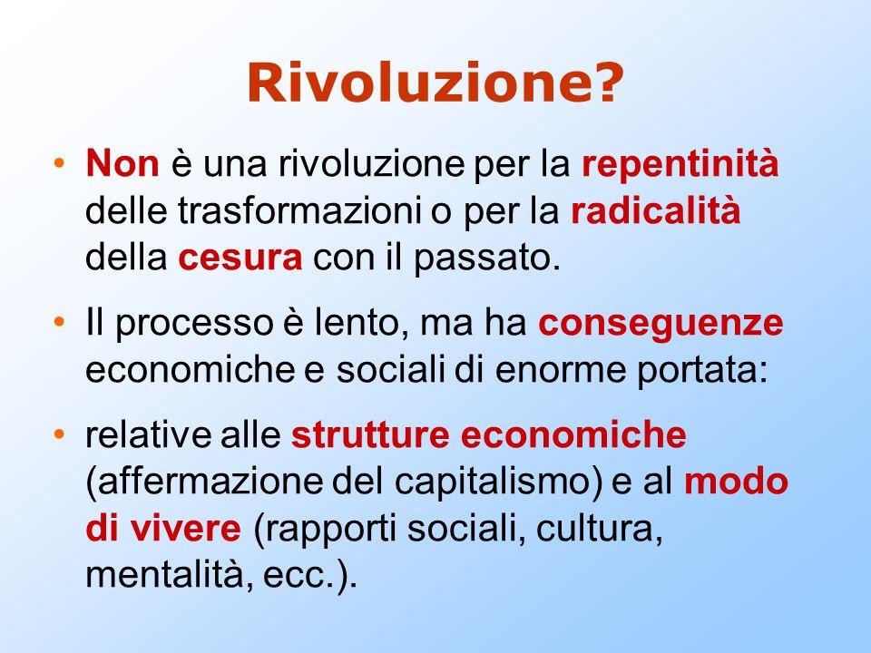 Rivoluzione? Non è una rivoluzione per la repentinità delle trasformazioni o per la radicalità della cesura con il passato. Il processo è lento, ma ha