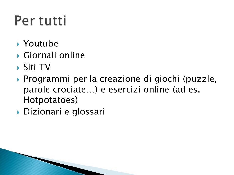 Youtube Giornali online Siti TV Programmi per la creazione di giochi (puzzle, parole crociate…) e esercizi online (ad es. Hotpotatoes) Dizionari e glo
