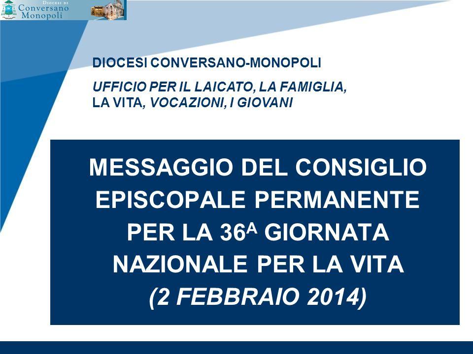 www.company.com MESSAGGIO DEL CONSIGLIO EPISCOPALE PERMANENTE PER LA 36 A GIORNATA NAZIONALE PER LA VITA (2 FEBBRAIO 2014) DIOCESI CONVERSANO-MONOPOLI UFFICIO PER IL LAICATO, LA FAMIGLIA, LA VITA, VOCAZIONI, I GIOVANI