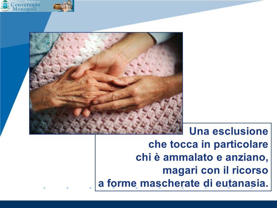 www.company.com Una esclusione che tocca in particolare chi è ammalato e anziano, magari con il ricorso a forme mascherate di eutanasia.