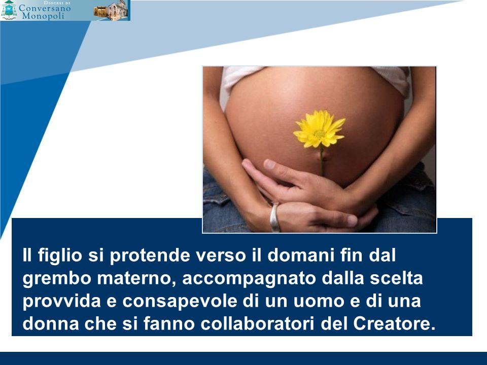 www.company.com Il figlio si protende verso il domani fin dal grembo materno, accompagnato dalla scelta provvida e consapevole di un uomo e di una donna che si fanno collaboratori del Creatore.