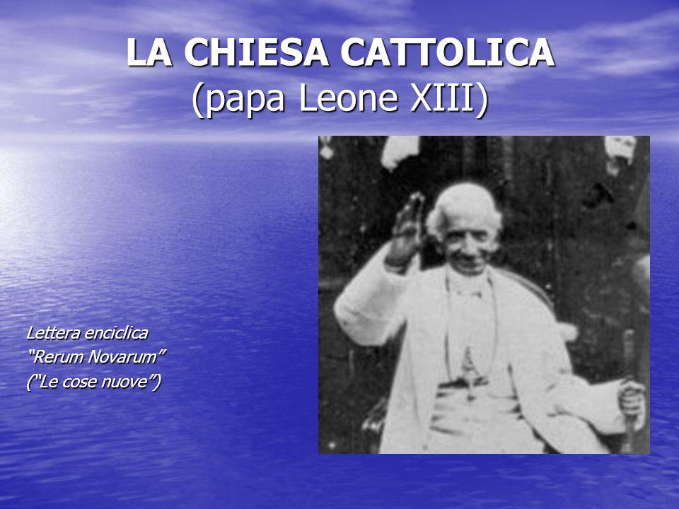 LA CHIESA CATTOLICA (papa Leone XIII) Lettera enciclica Rerum Novarum (Le cose nuove)