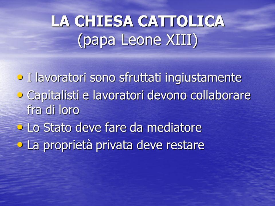 LA CHIESA CATTOLICA (papa Leone XIII) I lavoratori sono sfruttati ingiustamente I lavoratori sono sfruttati ingiustamente Capitalisti e lavoratori dev