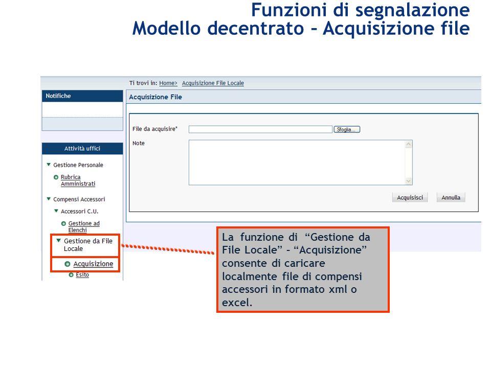 Funzioni di segnalazione Modello decentrato – Acquisizione file La funzione di Gestione da File Locale – Acquisizione consente di caricare localmente file di compensi accessori in formato xml o excel.