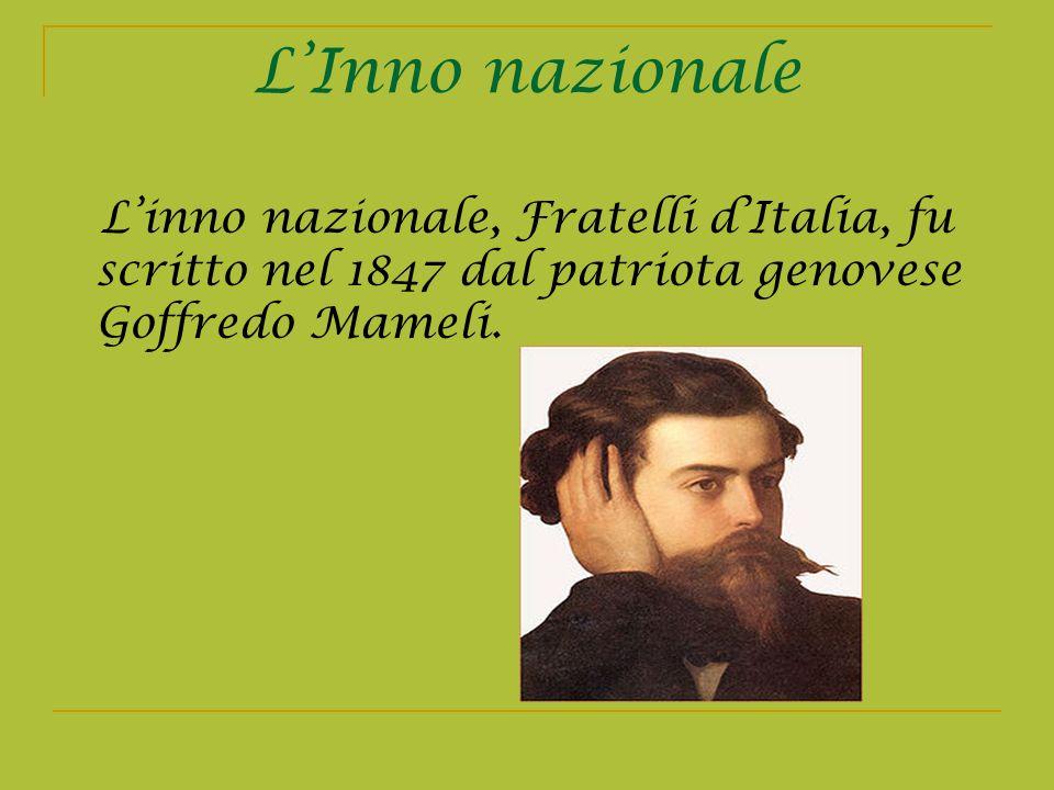LInno nazionale Linno nazionale, Fratelli dItalia, fu scritto nel 1847 dal patriota genovese Goffredo Mameli.