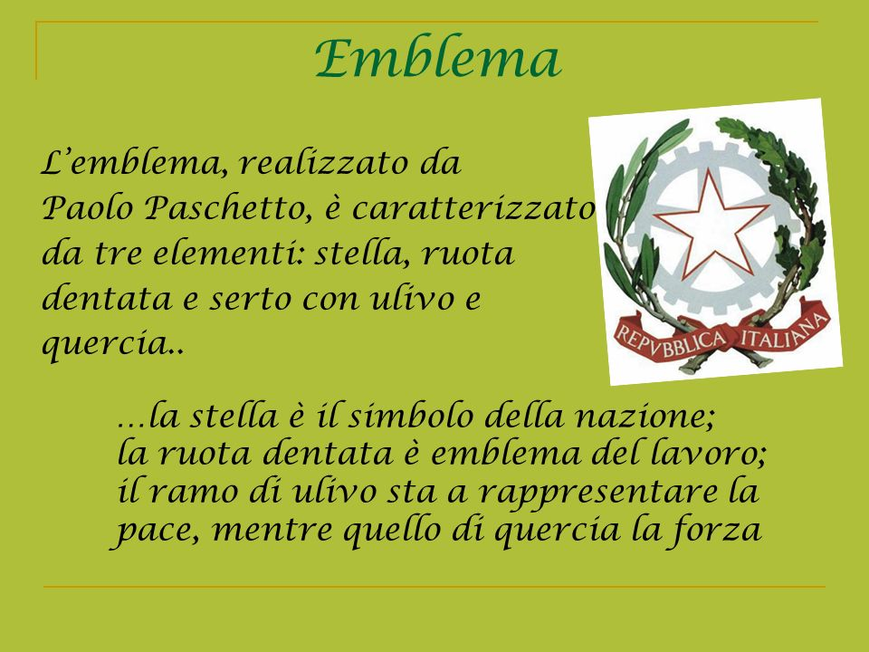 Emblema Lemblema, realizzato da Paolo Paschetto, è caratterizzato da tre elementi: stella, ruota dentata e serto con ulivo e quercia.. …la stella è il