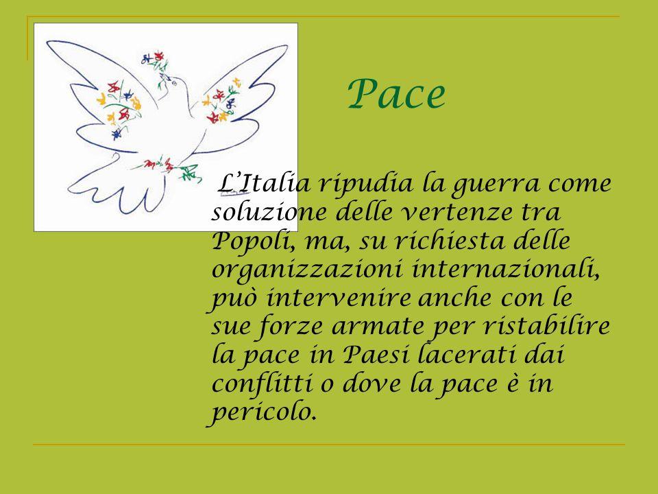 Pace LItalia ripudia la guerra come soluzione delle vertenze tra Popoli, ma, su richiesta delle organizzazioni internazionali, può intervenire anche c